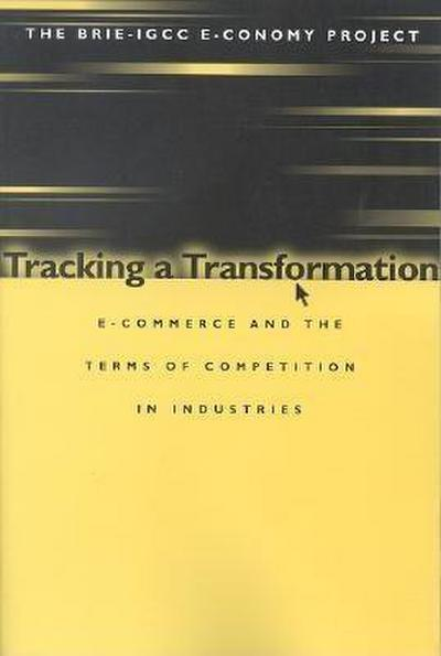 Tracking a Transformation: E-Commerce and the Terms of Competition in Industries