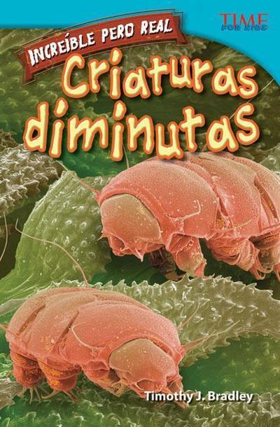 Increible Pero Real: Criaturas Diminutas (Strange But True: Tiny Creatures) (Spanish Version) (Advanced Plus)