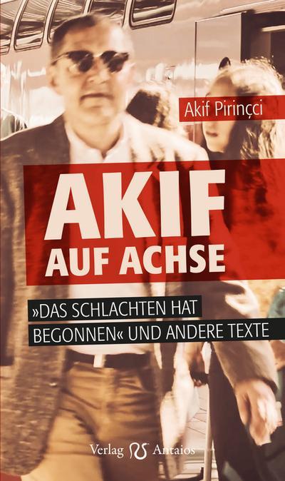 Akif auf Achse: 'Das Schlachten hat begonnen' und andere Texte