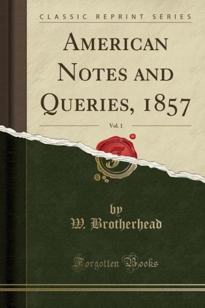 American Notes and Queries, 1857, Vol. 1 (Classic Reprint)