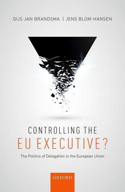 Controlling the Eu Executive?: The Politics of Delegation in the European Union