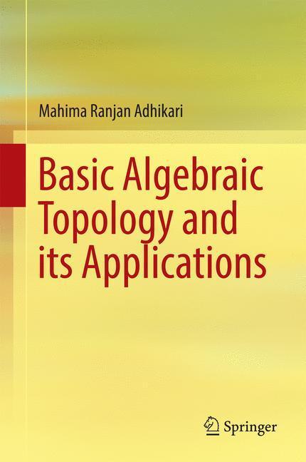 Basic Algebraic Topology and its Applications Mahima Ranjan Adhikari
