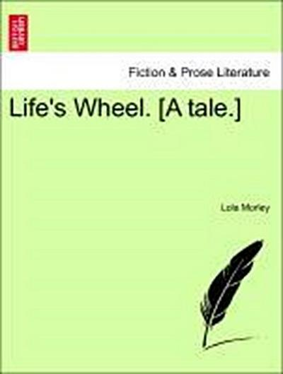 Life's Wheel. [A tale.]