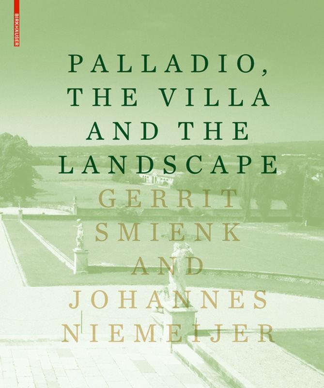 Palladio, the Villa and the Landscape Gerrit Smienk