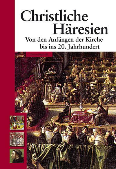 Christliche Häresien: Von den Anfängen der Kirche bis ins 20. Jahrhundert