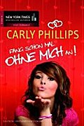 Fang schon mal ohne mich an - Carly Phillips