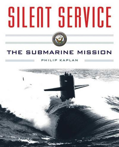 Silent Service: Submarine Warfare from World War II to the Present--An Illustrated and Oral History