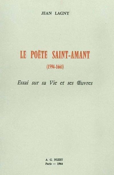 Le Poete Saint-Amant (1594-1661): Essai Sur Sa Vie Et Ses Oeuvres
