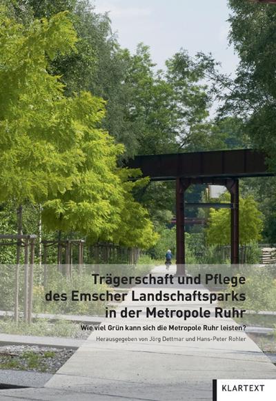 Trägerschaft und Pflege des Emscher Landschaftsparks in der Metropole Ruhr: Wie viel Grün kann sich die Metropole Ruhr leisten?