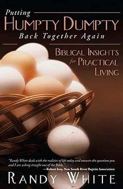 Putting Humpty Dumpty Back Together Again: Biblical Insights for Practical Living
