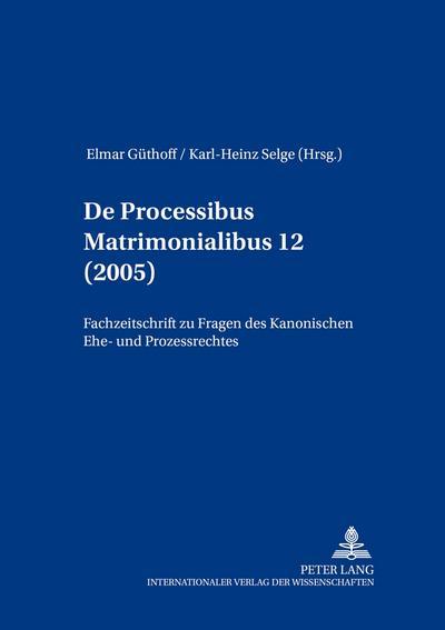 De processibus matrimonialibus: Fachzeitschrift zu Fragen des Kanonischen Ehe- und Prozeßrechtes, Band 12 (2005)