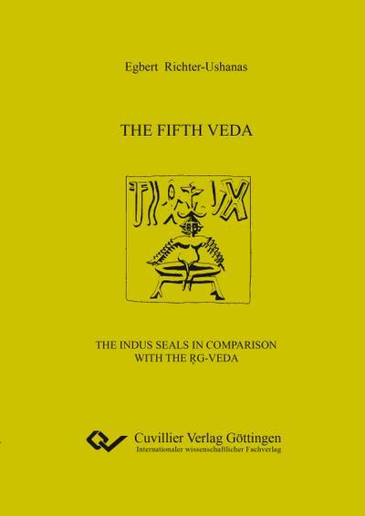 The fifth Veda: The Indus seals in comparison with the Rg-Veda - Cuvillier Verlag - Taschenbuch, Englisch, Egbert Richter-Ushanas, ,
