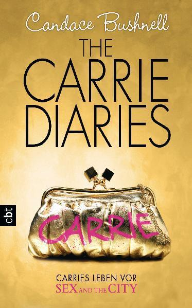 Candace Bushnell ~ The Carrie Diaries - Carries Leben vor Sex  ... 9783570161043
