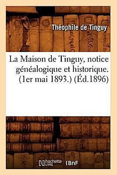 La Maison de Tinguy, Notice Généalogique Et Historique. (1er Mai 1893.) (Éd.1896)