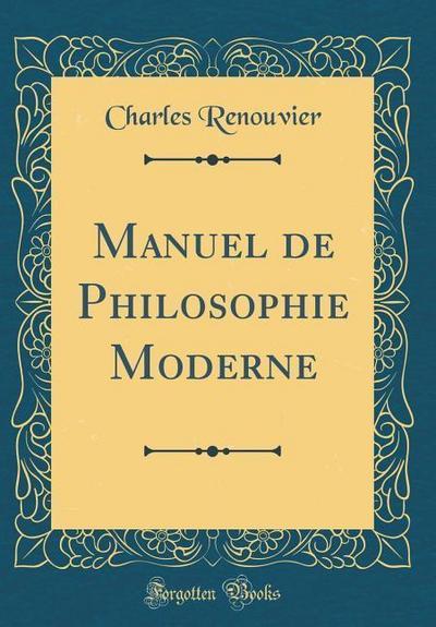 Manuel de Philosophie Moderne (Classic Reprint)
