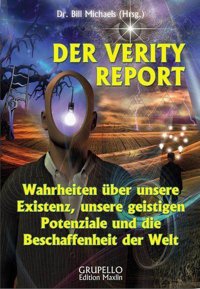 Der Verity Report: Wahrheiten über unsere Existenz, unsere geistigen Potentiale und die Beschaffenheit der Welt