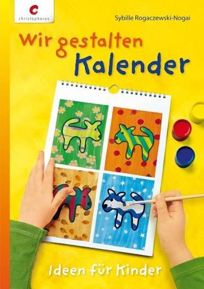 Wir gestalten Kalender; Ideen für Kinder; Deutsch; durchgeh. vierfarbig, mit Vorlagenbogen