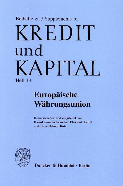 Europäische Währungsunion.; Von der Konzeption zur Gestaltung.; Beihefte zu - Supplements to 'Kredit und Kapital«; Hrsg. v. Francke, Hans-Hermann/Ketzel, Eberhart/Kotz, Hans-Helmut; Deutsch; Tab., Abb.; 428 S.