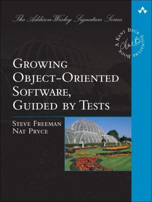 Growing Object-Oriented Software, Guided by Tests, Steve Freeman