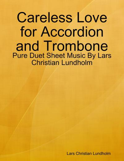 Careless Love for Accordion and Trombone - Pure Duet Sheet Music By Lars Christian Lundholm