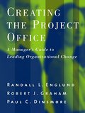 Creating the Project Office: A Manager's Guide to Leading Organizational Change (Jossey-Bass Business & Management)