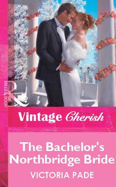 The Bachelor's Northbridge Bride (Mills & Boon Vintage Cherish)