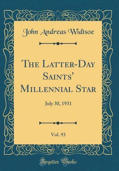 The Latter-Day Saints' Millennial Star, Vol. 93: July 30, 1931 (Classic Reprint)