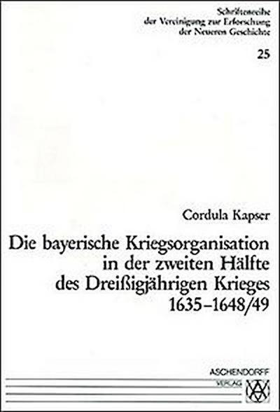 Die bayerische Kriegsfinanzierung in der zweiten Hälfte des Dreißigjährigen Krieges 1635-1648/49