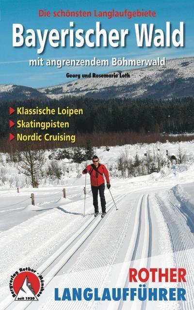 Rother Langlaufführer Bayerischer Wald mit angrenzendem Böhmerwald: Die schönsten Langlaufgebiete