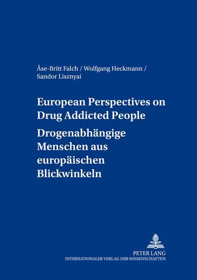 European Perspectives on Drug Addicted People. Drogenabhängige Menschen aus europäischen Blickwinkeln