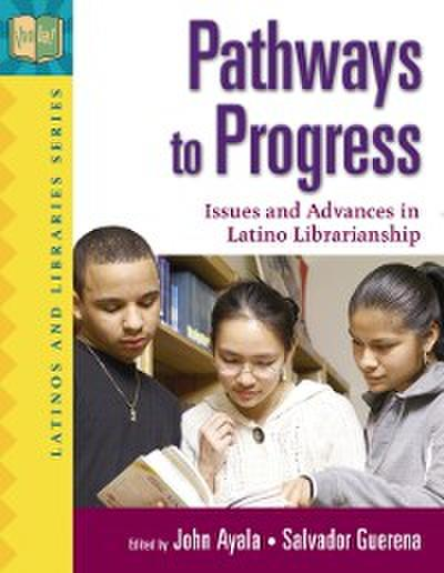 Pathways to Progress: Issues and Advances in Latino Librarianship
