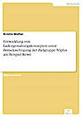 Entwicklung von Ladengestaltungskonzepten unter Berücksichtigung der Zielgruppe 50plus am Beispiel Rewe - Kristin Wolter
