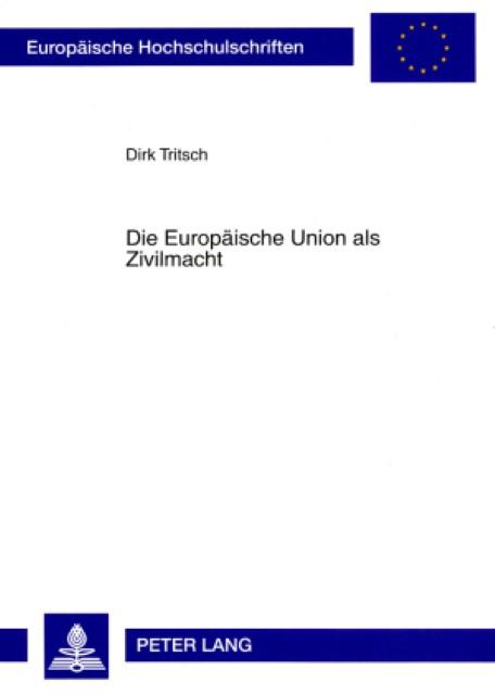 Die Europäische Union als Zivilmacht, Dirk Tritsch