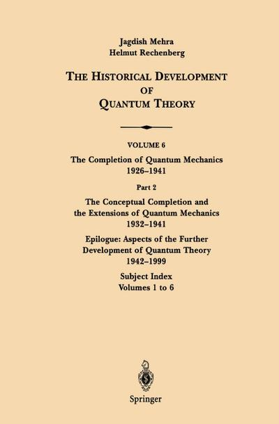 The Conceptual Completion and Extensions of Quantum Mechanics 1932-1941. Epilogue: Aspects of the Further Development of Quantum Theory 1942-1999: Sub
