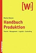 Handbuch Produktion: Theorie - Management - Logistik - Controlling (Le Rovine Circolari)