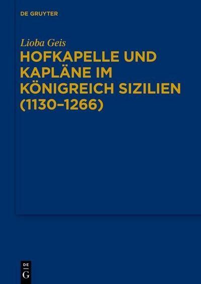Hofkapelle und Kapläne im Königreich Sizilien (1130-1266)