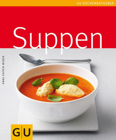 Suppen   ; GU Kochen & Verwöhnen Küchen-Ratgeber; Deutsch; , 45 Fotos -