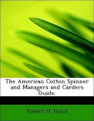 The American Cotton Spinner and Managers and Carders Guide.
