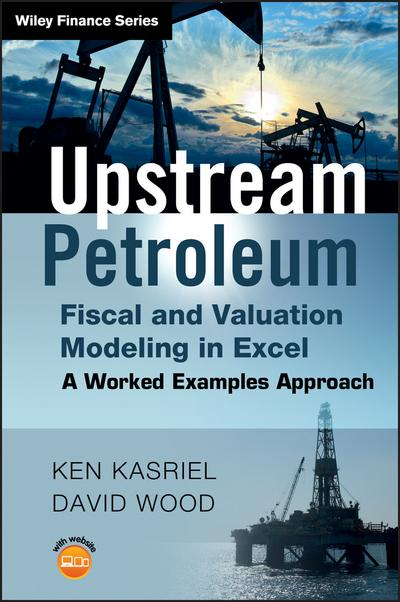 Upstream Petroleum Fiscal and Valuation Modeling in Excel