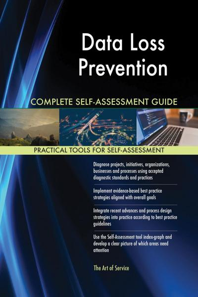 Data Loss Prevention Complete Self-Assessment Guide 1st Edition