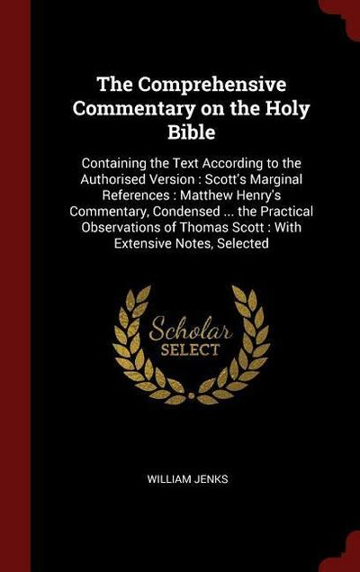 The Comprehensive Commentary on the Holy Bible: Containing the Text According to the Authorised Version: Scott's Marginal References: Matthew Henry's