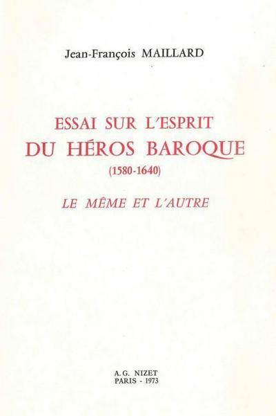 Essai Sur l'Esprit Du Heros Baroque (1580-1640): Le Meme Et l'Autre