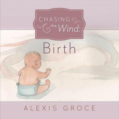 Chasing the Wind: Birth