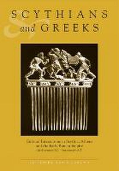 Scythians and Greeks: Cultural Interaction in Scythia, Athens and the Early Roman Empire (Sixth Century BC to First Century Ad)