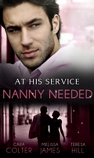 At His Service: Nanny Needed: Hired: Nanny Bride / A Mother in a Million / The Nanny Solution