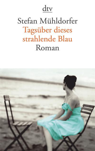 Tagsüber dieses strahlende Blau: Roman
