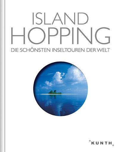 KUNTH Island Hopping, Die schönsten Inseltouren der Welt   ; KUNTH Bildbände/Illustrierte Bücher ; Deutsch