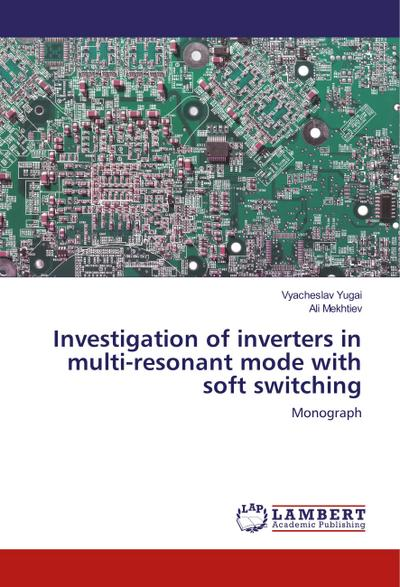 Investigation of inverters in multi-resonant mode with soft switching