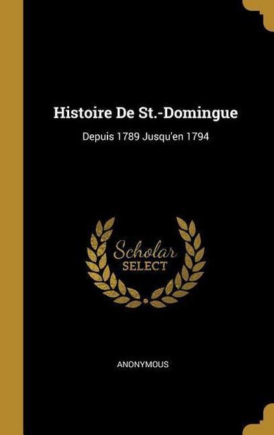 Histoire de St.-Domingue: Depuis 1789 Jusqu'en 1794