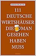 111 Deutsche Wirtshäuser, die man gesehen hab ...